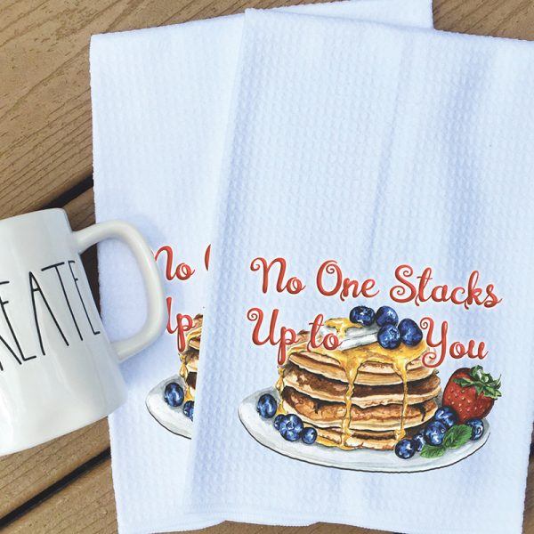 Tea Towel - No one stacks up to you