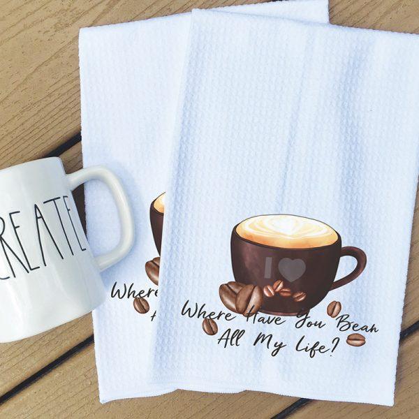 Tea Towel - Where have you Bean all my life